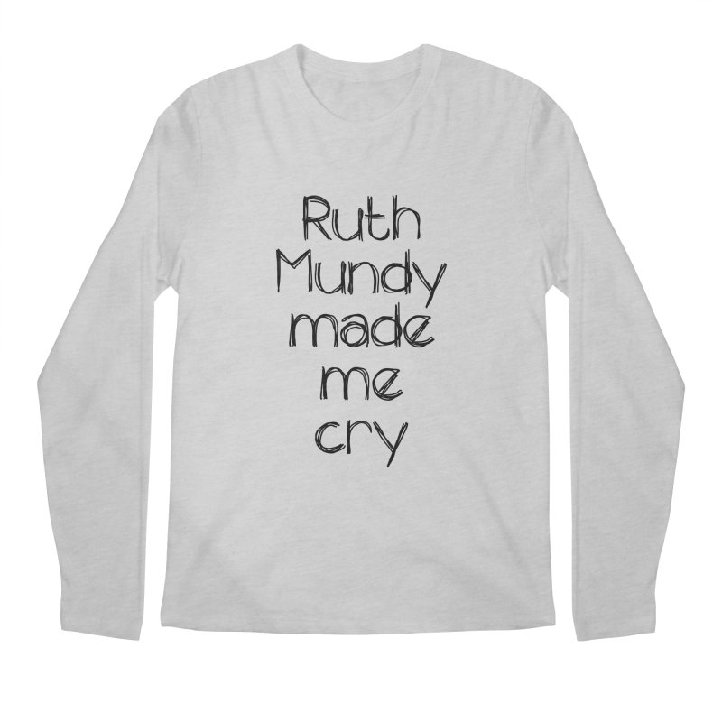 Ruth Mundy Made Me Cry (Black text, various colours) Men's  by Ruth Mundy