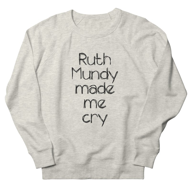 Ruth Mundy Made Me Cry (Black text, various colours) Women's Sweatshirt by Ruth Mundy
