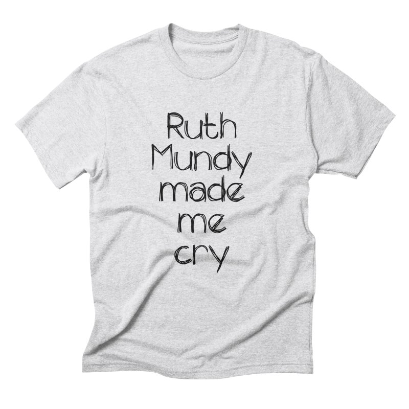 Ruth Mundy Made Me Cry (Black text, various colours) Men's Triblend T-Shirt by Ruth Mundy