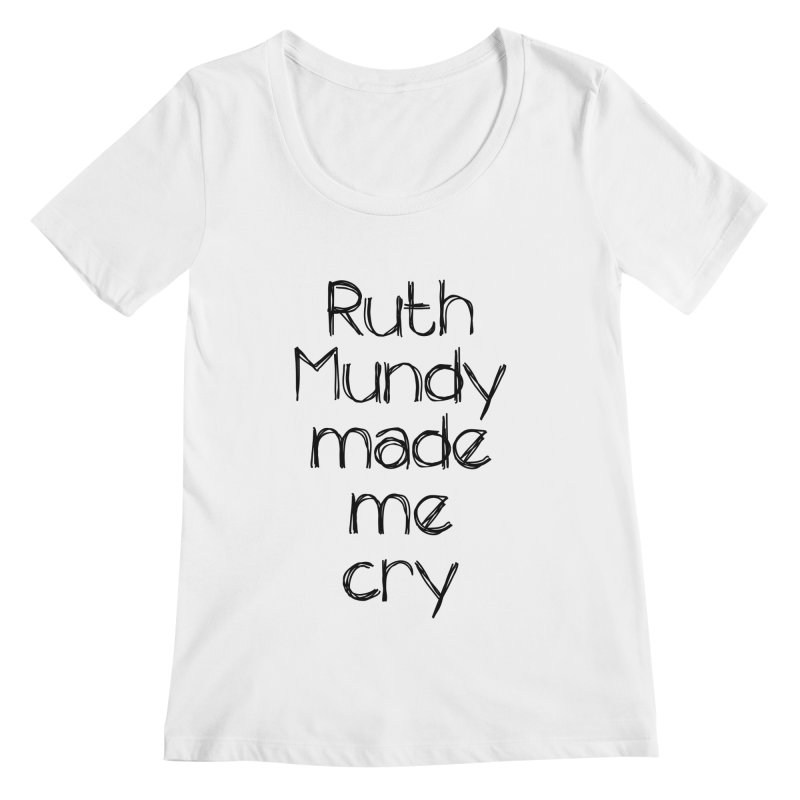 Ruth Mundy Made Me Cry (Black text, various colours) Women's Regular Scoop Neck by Ruth Mundy