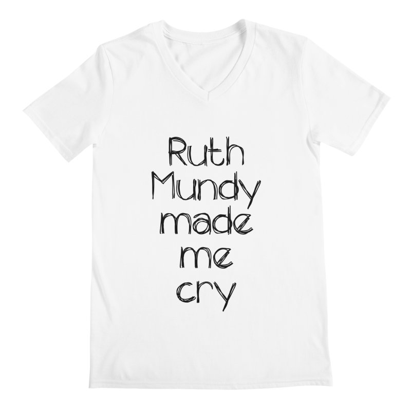 Ruth Mundy Made Me Cry (Black text, various colours) Men's Regular V-Neck by Ruth Mundy
