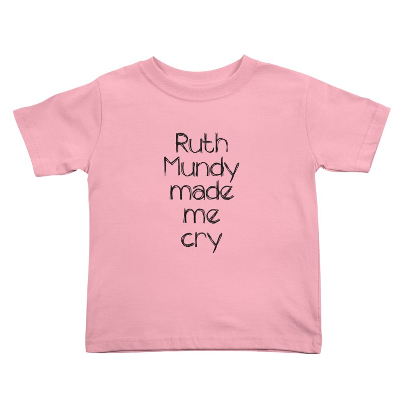 Ruth Mundy Made Me Cry (Black text, various colours) Kids  by Ruth Mundy
