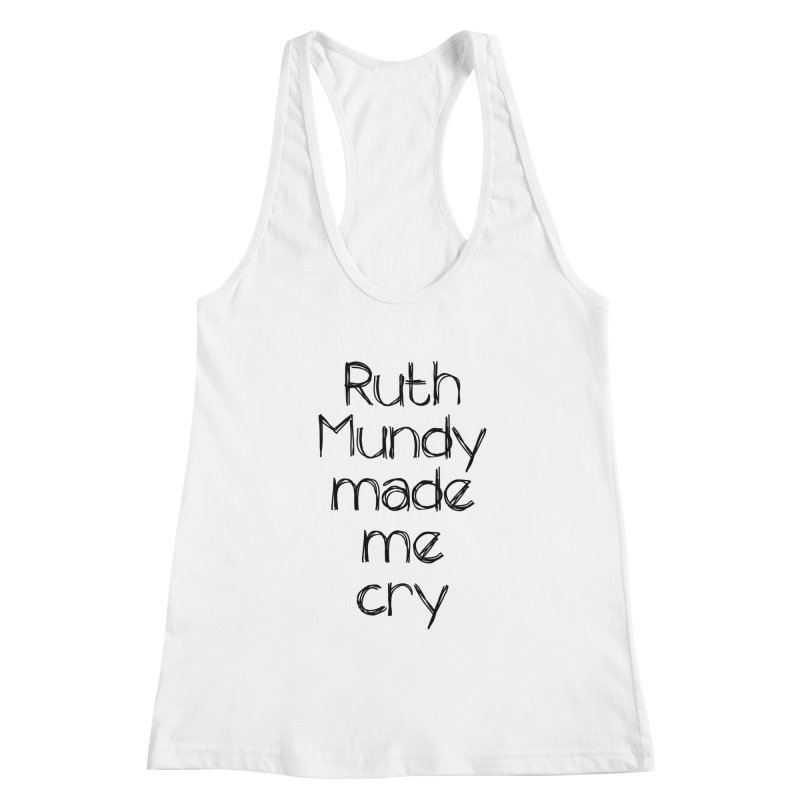 Ruth Mundy Made Me Cry (Black text, various colours) Women's Tank by Ruth Mundy