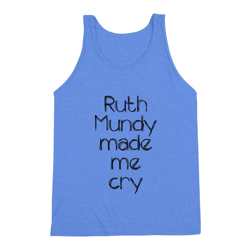 Ruth Mundy Made Me Cry (Black text, various colours) Men's Triblend Tank by Ruth Mundy
