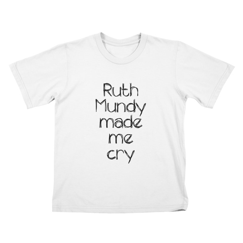 Ruth Mundy Made Me Cry (Black text, various colours) Kids T-Shirt by Ruth Mundy