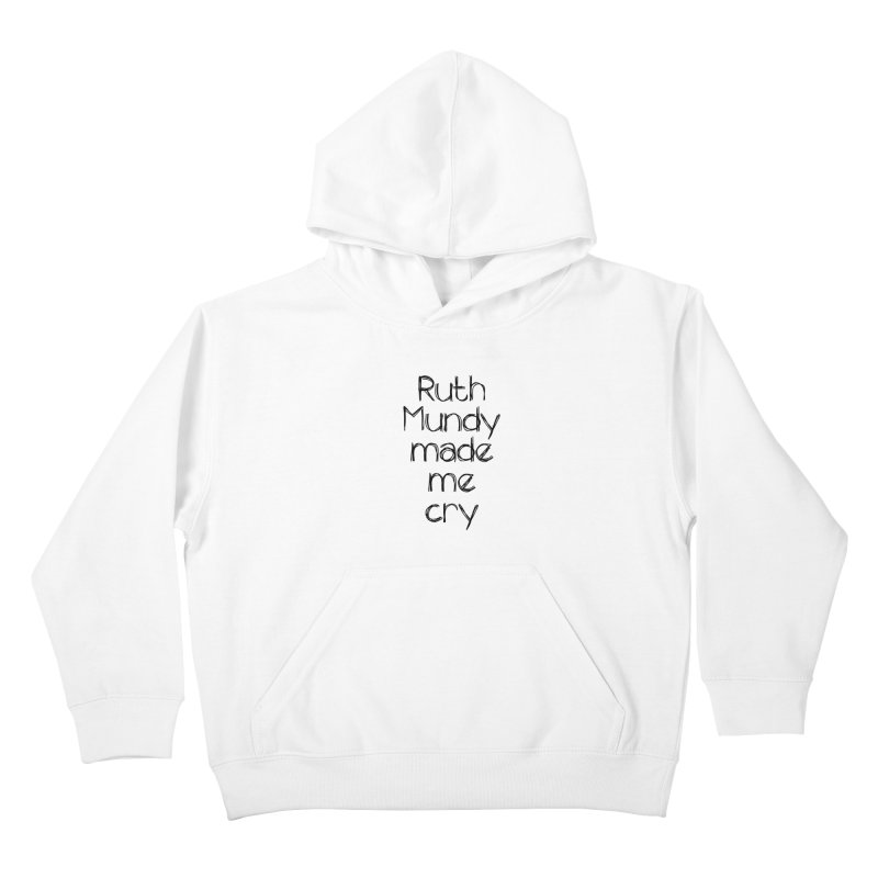 Ruth Mundy Made Me Cry (Black text, various colours) Kids Pullover Hoody by Ruth Mundy
