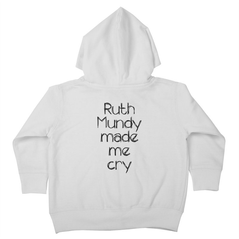 Ruth Mundy Made Me Cry (Black text, various colours) Kids Toddler Zip-Up Hoody by Ruth Mundy