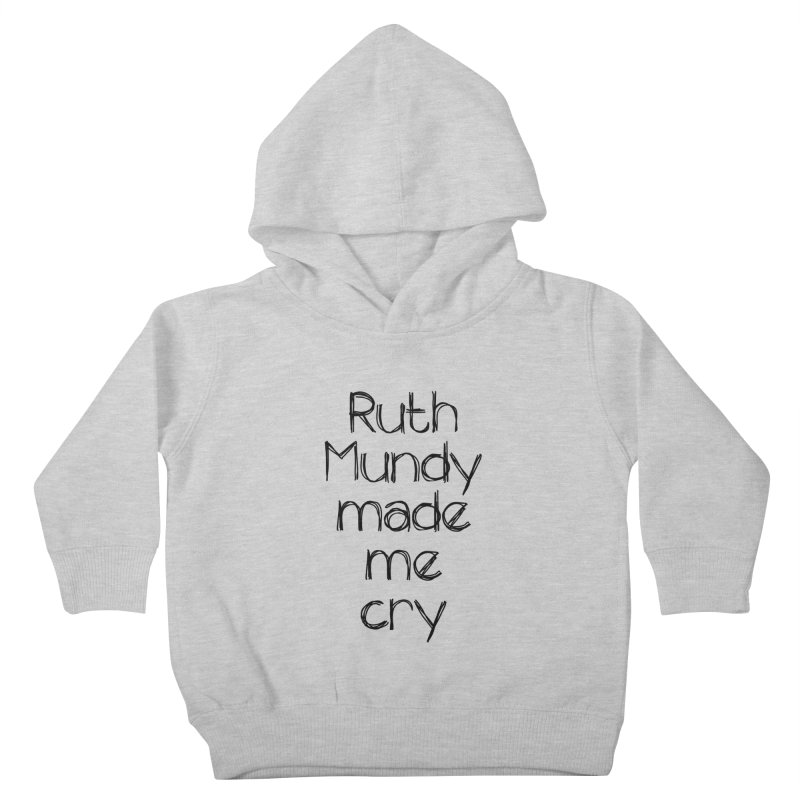 Ruth Mundy Made Me Cry (Black text, various colours) Kids Toddler Pullover Hoody by Ruth Mundy