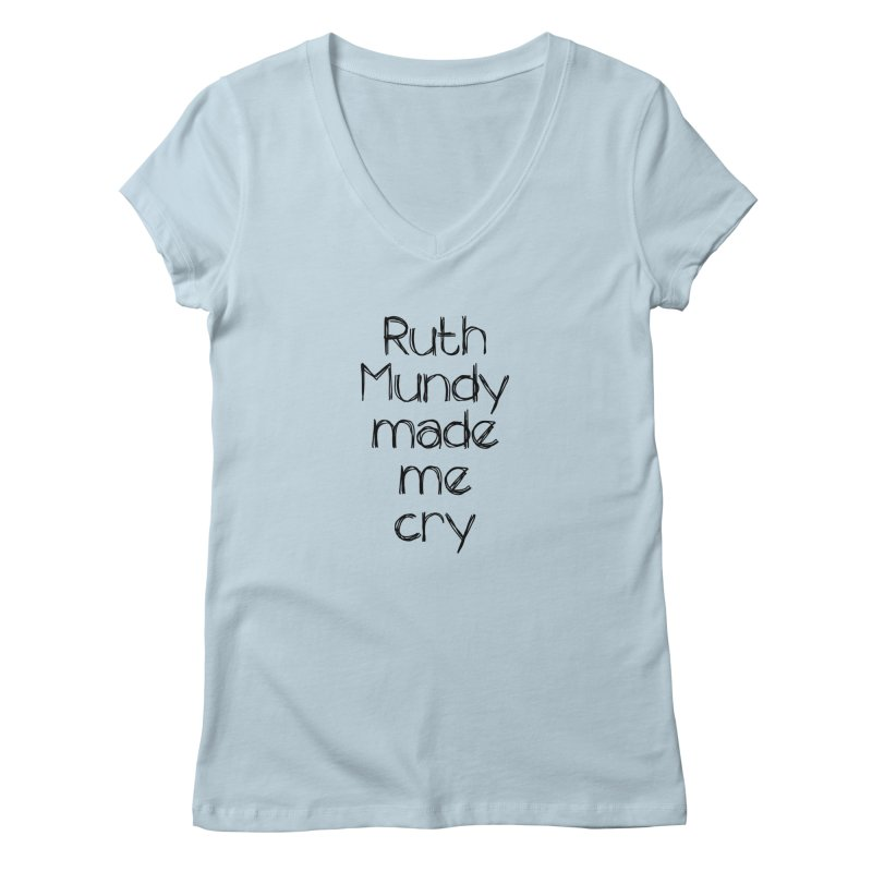 Ruth Mundy Made Me Cry (Black text, various colours) Women's V-Neck by Ruth Mundy