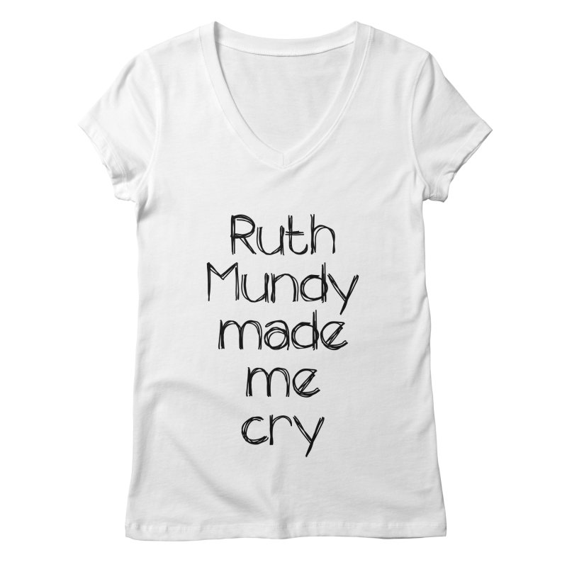Ruth Mundy Made Me Cry (Black text, various colours) Women's Regular V-Neck by Ruth Mundy