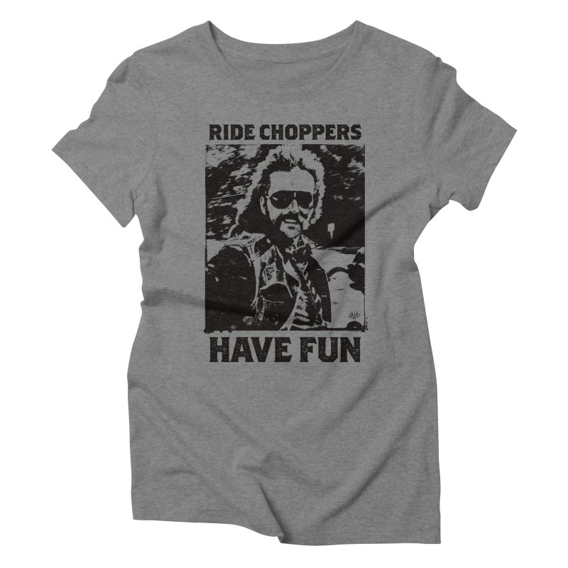 Ride Choppers, Have Fun Women's T-Shirt by Ran When Parked Supply Co.