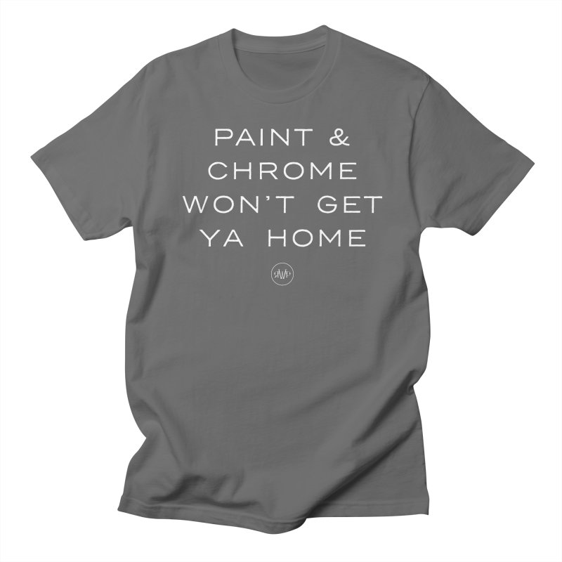 Paint and Chrome Won't Get Ya Home (White) Men's T-Shirt by Ran When Parked Supply Co.