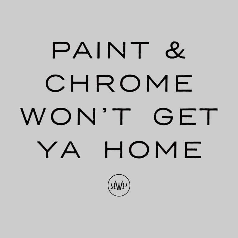 Paint and Chrome Won't Get Ya Home (Black) Men's T-Shirt by Ran When Parked Supply Co.