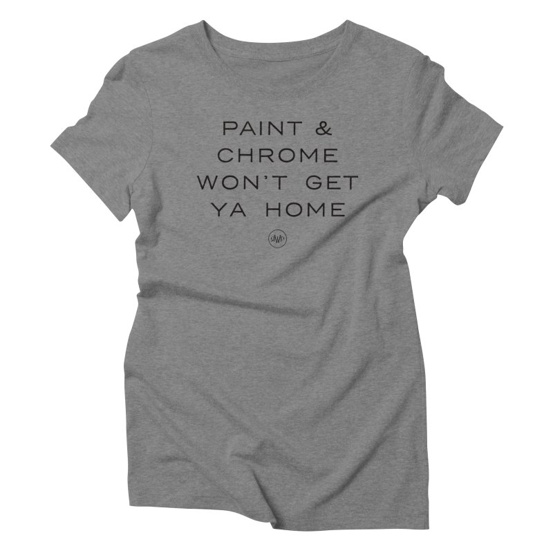 Paint and Chrome Won't Get Ya Home (Black) Women's T-Shirt by Ran When Parked Supply Co.