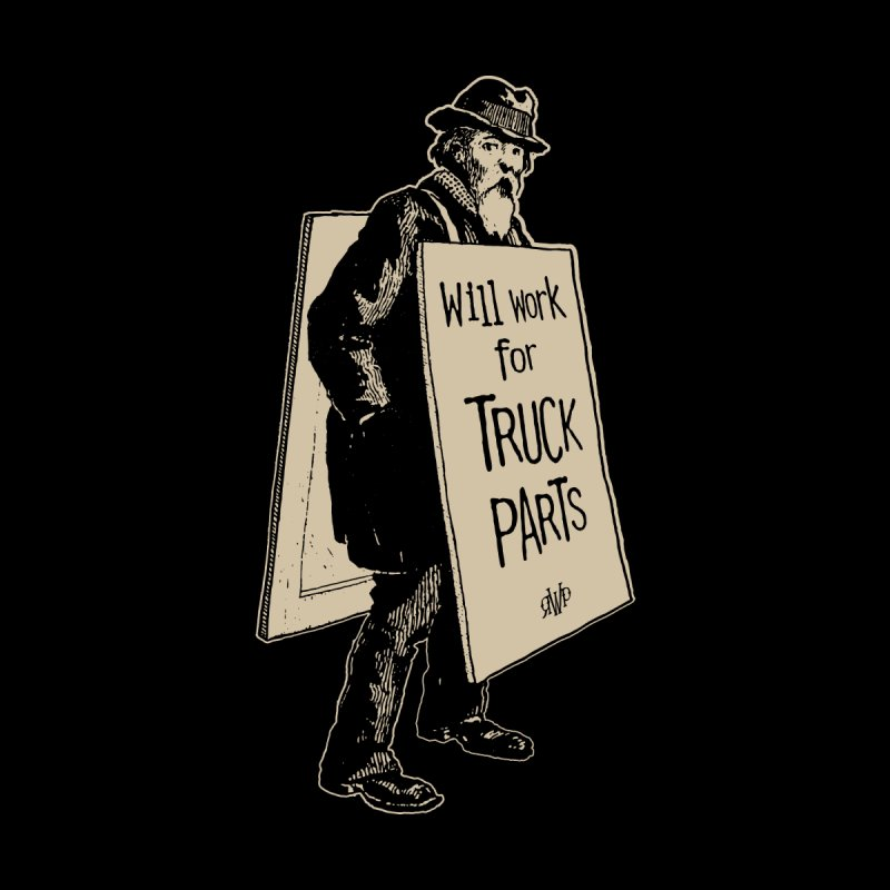 Will Work For Truck Parts Men's T-Shirt by Ran When Parked Supply Co.