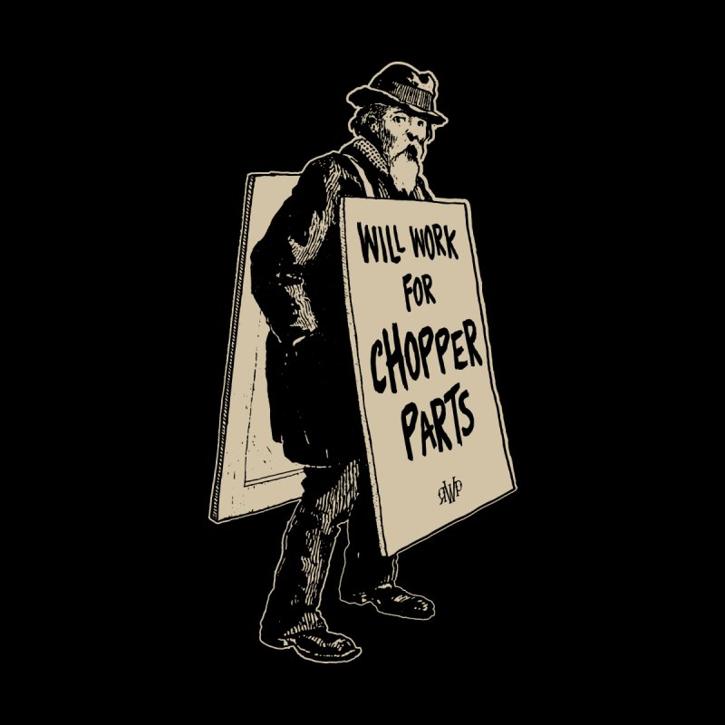 Will Work For Chopper Parts Men's T-Shirt by Ran When Parked Supply Co.