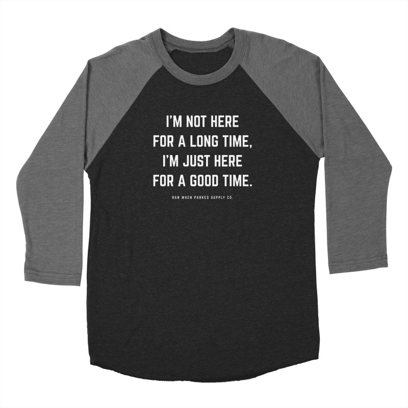Here For A Good Time (White Text) Women's Longsleeve T-Shirt by Ran When Parked Supply Co.