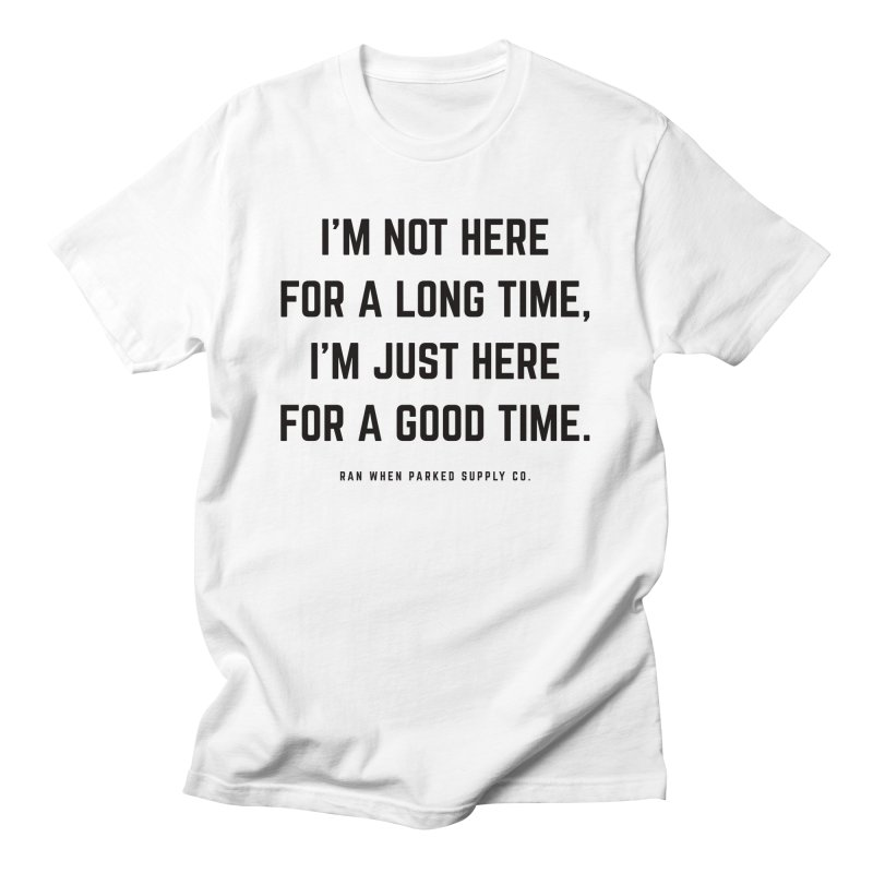 Here For A Good Time (Black Text) Women's T-Shirt by Ran When Parked Supply Co.