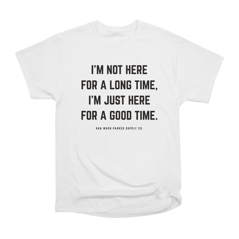 Here For A Good Time (Black) Men's T-Shirt by Ran When Parked Supply Co.