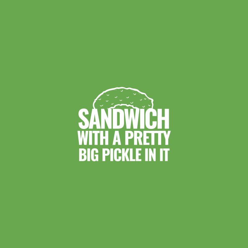 Sandwich With A Pretty Big Pickle In It Men's T-Shirt by Super Easy, Barely An Inconvenience! - Ryan George