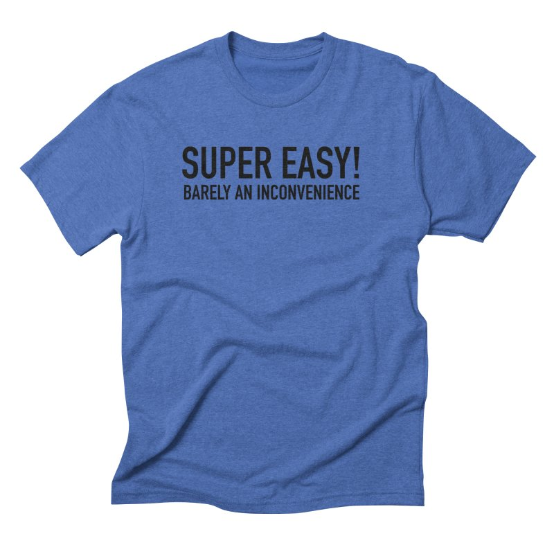 Super Easy, Barely An Inconvenience Men's T-Shirt by Super Easy, Barely An Inconvenience! - Ryan George