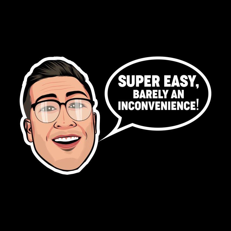 Screenwriter Guy: Super Easy, Barely An Inconvenience! Men's T-Shirt by Super Easy, Barely An Inconvenience! - Ryan George