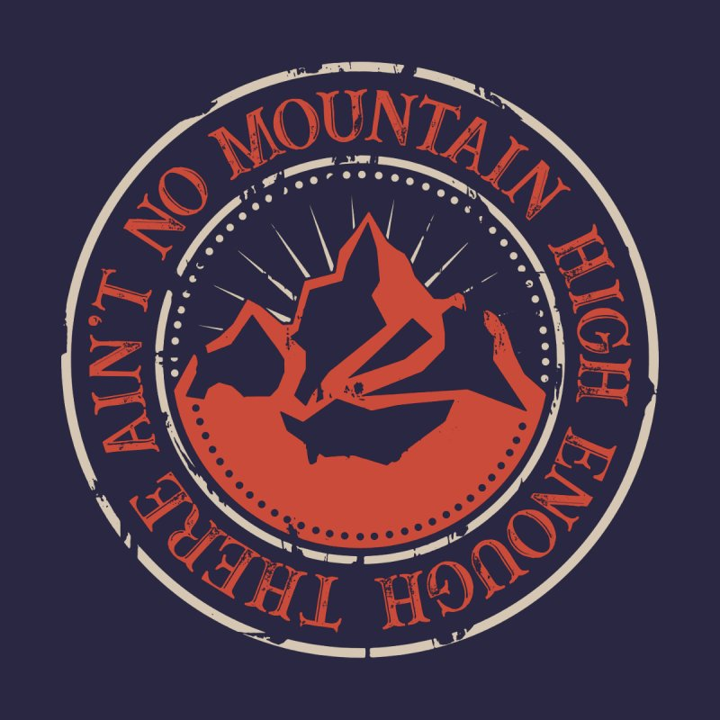 Ain't no Mountain High Enough by Ryder Design