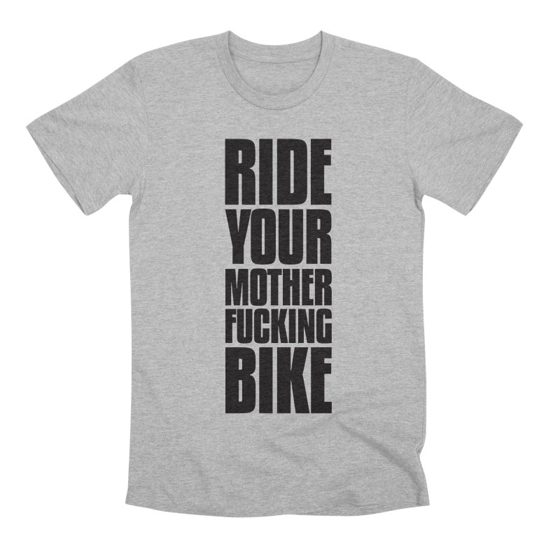 Ride Your Motherfucking Bike Vertical Word Tower of Power Men's Premium T-Shirt by RYMB Everyday