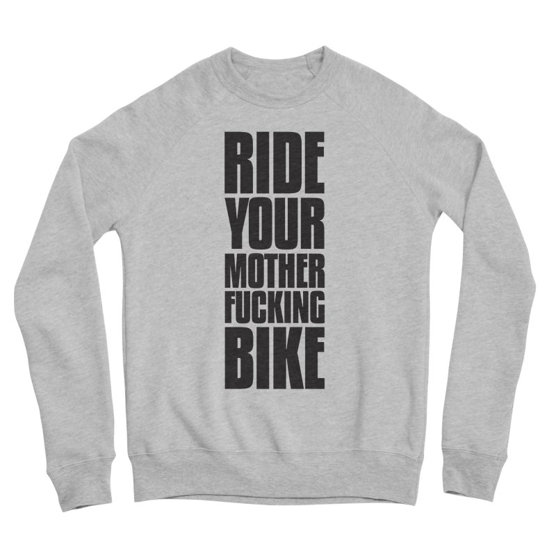 Ride Your Motherfucking Bike Vertical Word Tower of Power Men's Sponge Fleece Sweatshirt by RYMB Everyday