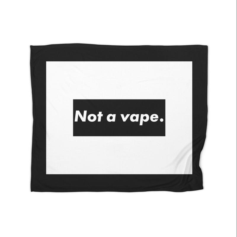 Not a Vape Home Fleece Blanket Blanket by saberdog's Artist Shop