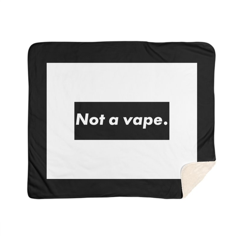 Not a Vape Home Sherpa Blanket Blanket by saberdog's Artist Shop