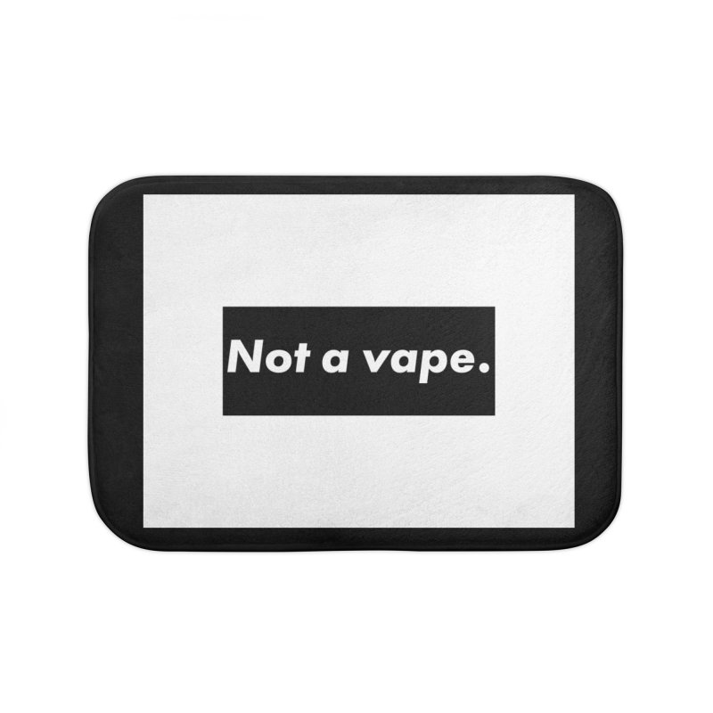 Not a Vape Home Bath Mat by saberdog's Artist Shop