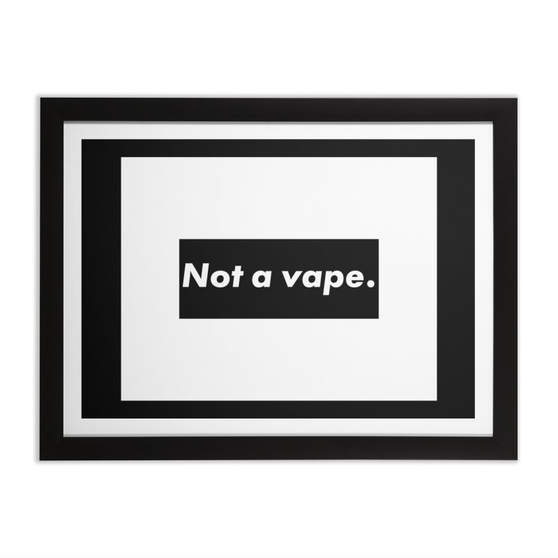 Not a Vape Home Framed Fine Art Print by saberdog's Artist Shop