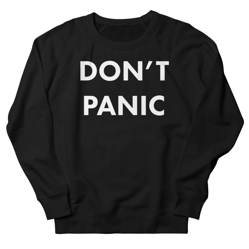 Don't Panic, Written in Large Friendly Letters Women's French Terry Sweatshirt by saberdog's Artist Shop