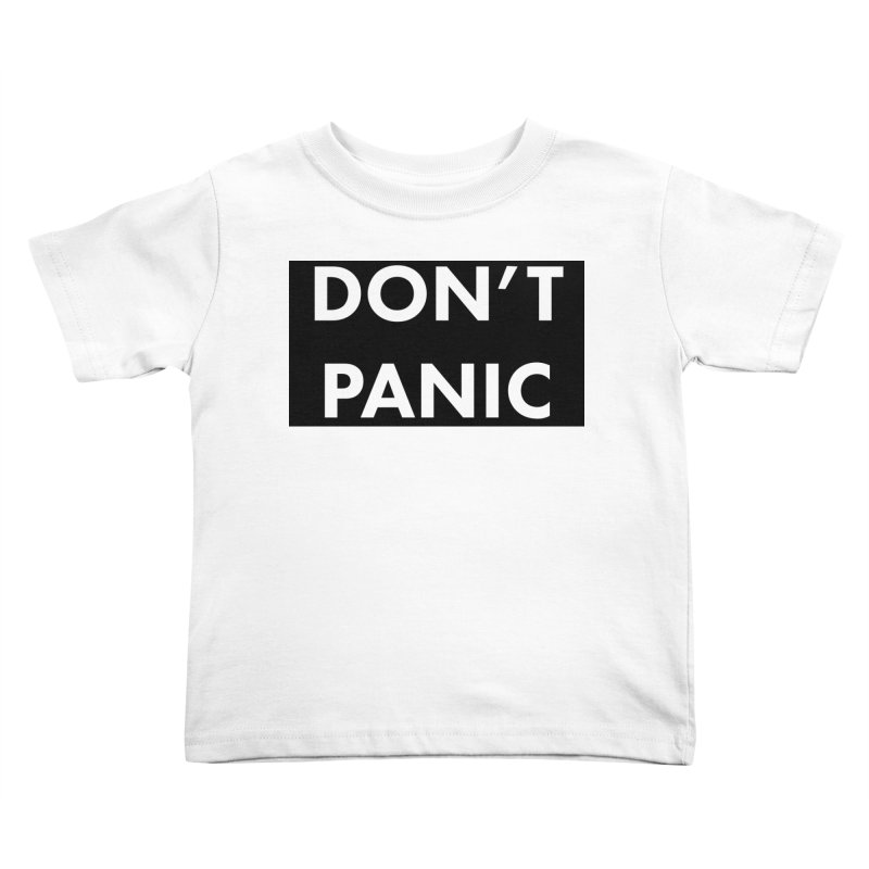 Don't Panic, Written in Large Friendly Letters Kids Toddler T-Shirt by saberdog's Artist Shop
