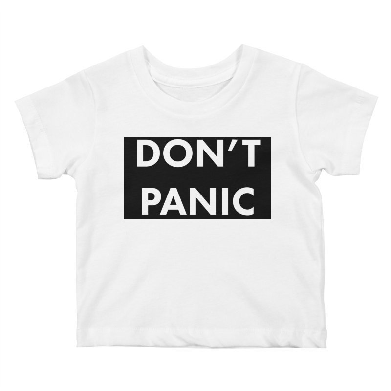 Don't Panic, Written in Large Friendly Letters Kids Baby T-Shirt by saberdog's Artist Shop