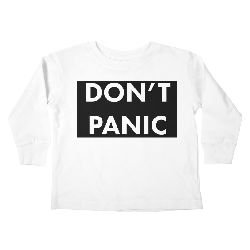Don't Panic, Written in Large Friendly Letters Kids Toddler Longsleeve T-Shirt by saberdog's Artist Shop