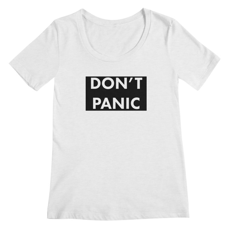 Don't Panic, Written in Large Friendly Letters Women's Regular Scoop Neck by saberdog's Artist Shop