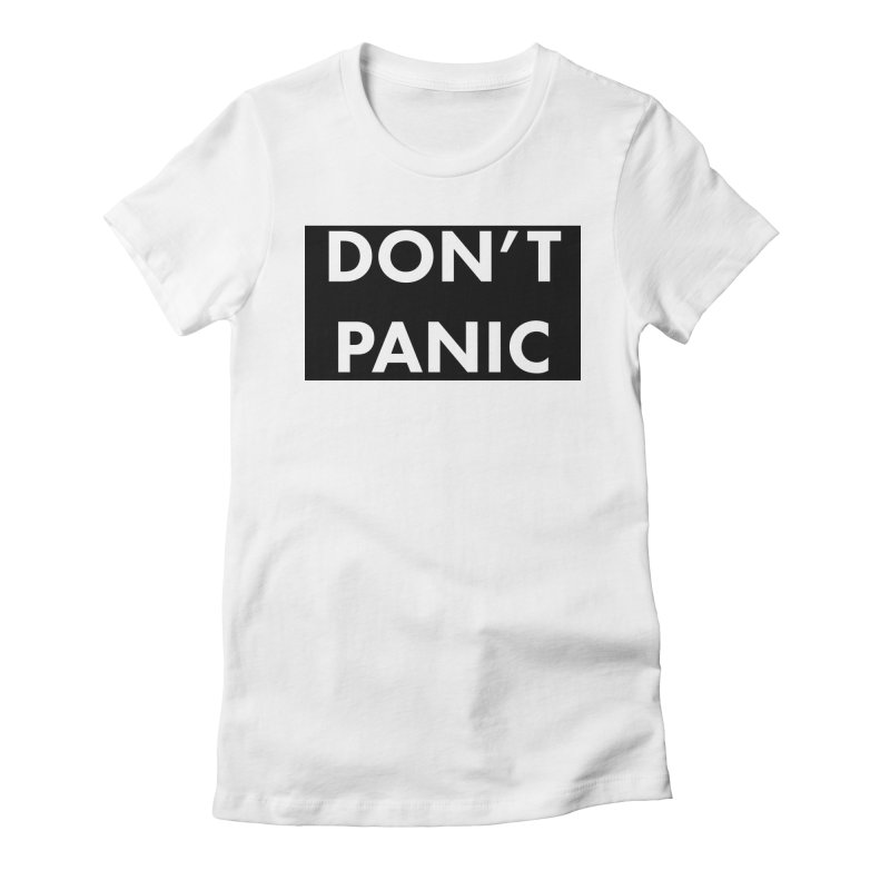 Don't Panic, Written in Large Friendly Letters Women's Fitted T-Shirt by saberdog's Artist Shop
