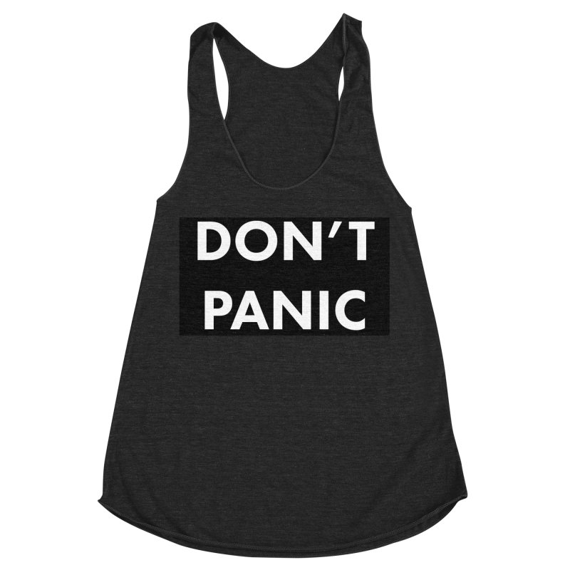 Don't Panic, Written in Large Friendly Letters Women's Racerback Triblend Tank by saberdog's Artist Shop