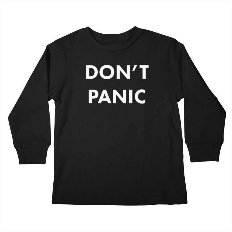 Don't Panic, Written in Large Friendly Letters Kids Longsleeve T-Shirt by saberdog's Artist Shop