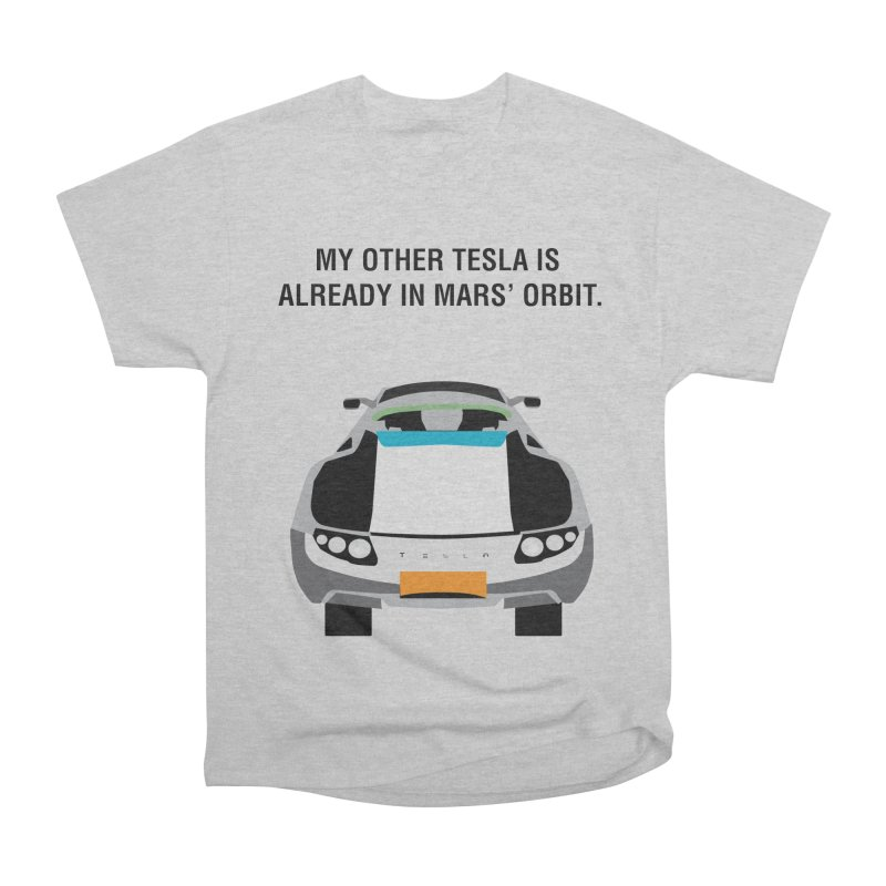 My Other Tesla is Already In Mars' Orbit Women's Heavyweight Unisex T-Shirt by saberdog's Artist Shop