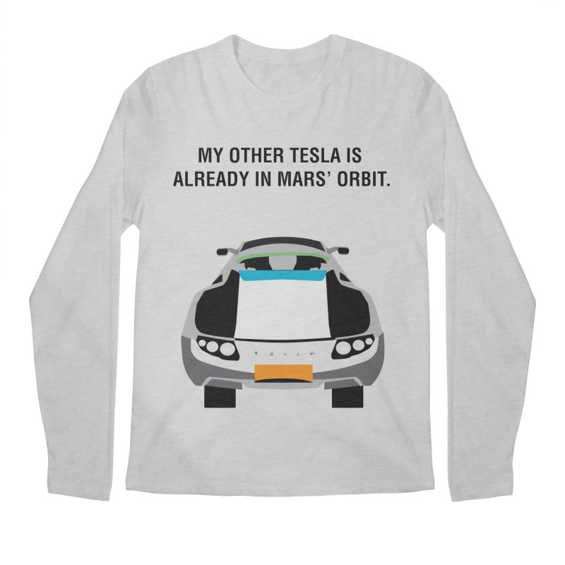 My Other Tesla is Already In Mars' Orbit Men's Regular Longsleeve T-Shirt by saberdog's Artist Shop