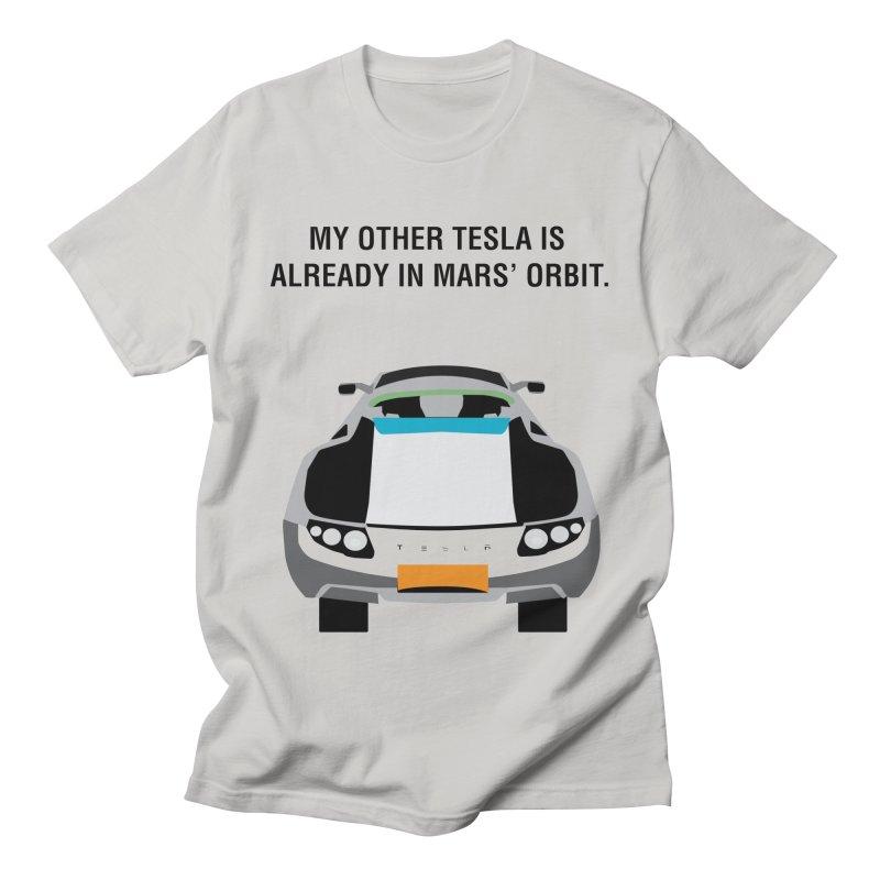My Other Tesla is Already In Mars' Orbit Men's Regular T-Shirt by saberdog's Artist Shop