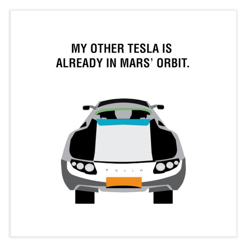 My Other Tesla is Already In Mars' Orbit Home Fine Art Print by saberdog's Artist Shop
