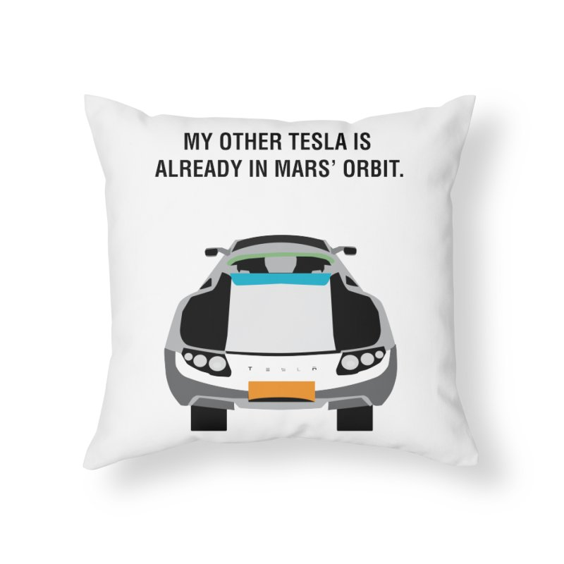 My Other Tesla is Already In Mars' Orbit Home Throw Pillow by saberdog's Artist Shop