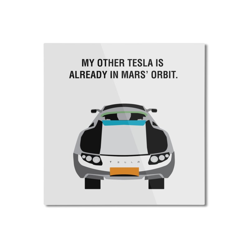 My Other Tesla is Already In Mars' Orbit Home Mounted Aluminum Print by saberdog's Artist Shop