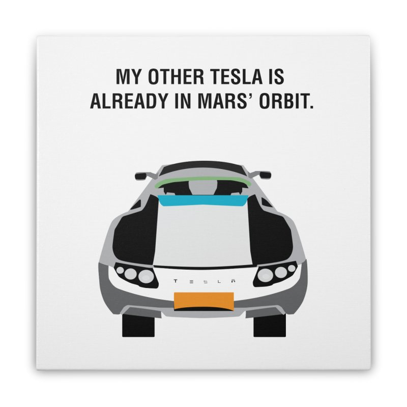 My Other Tesla is Already In Mars' Orbit Home Stretched Canvas by saberdog's Artist Shop