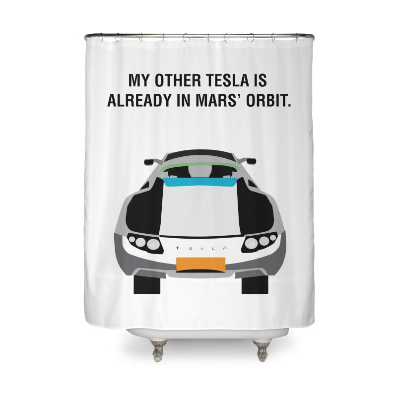 My Other Tesla is Already In Mars' Orbit Home Shower Curtain by saberdog's Artist Shop