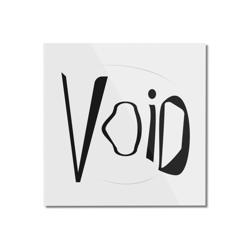 VOID Home Mounted Acrylic Print by saberdog's Artist Shop